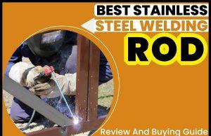 Best Stainless Steel Welding Rod