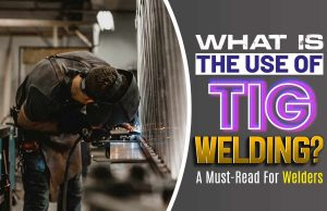 What Is The Use Of TIG Welding